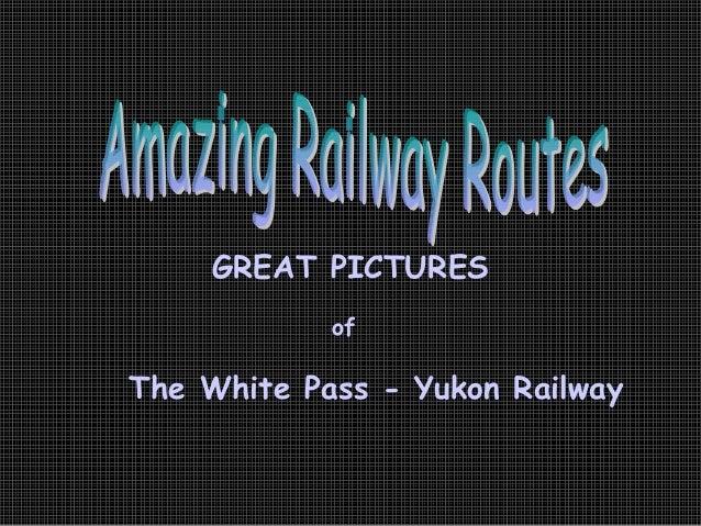 GREAT PICTURES            ofThe White Pass - Yukon Railway