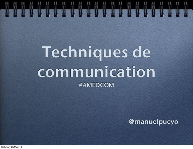 Techniques decommunication#AMEDCOM@manuelpueyoSaturday 25 May 13