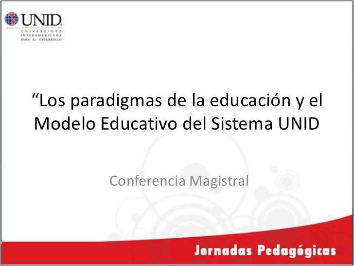 """""""Los paradigmas de la educación y el Modelo Educativo del Sistema UNID<br />Conferencia Magistral<br />"""
