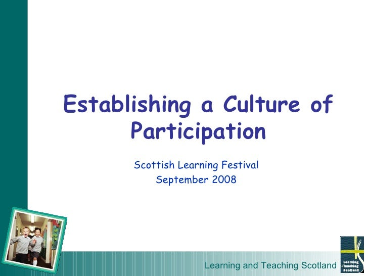 Establishing a Culture of Participation Scottish Learning Festival September 2008