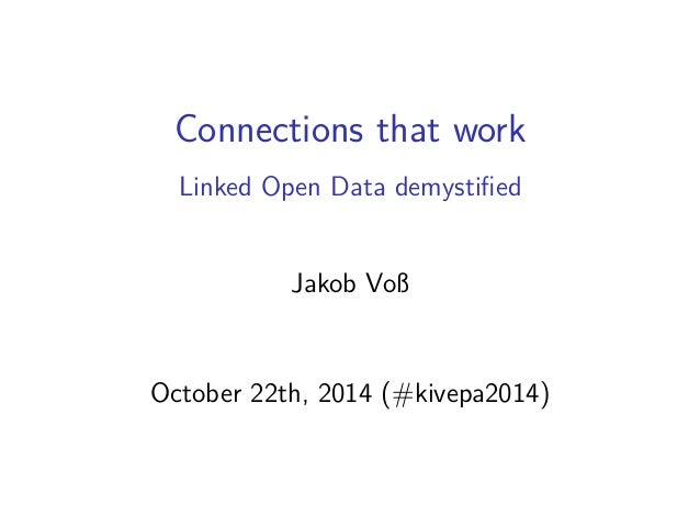Connections that work  Linked Open Data demystified  Jakob Voß  October 22th, 2014 (#kivepa2014)