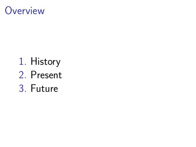 Overview  1. History  2. Present  3. Future