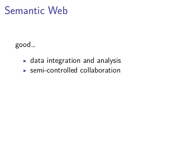 Linked Open Data (LOD)  good…  ▶ data integration and analysis  ▶ semi-controlled collaboration  …but…  ▶ promises of arti...