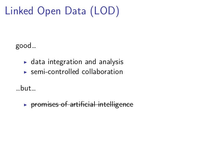 Linked Open Data (LOD)  sounds nice…  ▶ encoding of information as data  ▶ worldwide connections  ▶ data integration and a...
