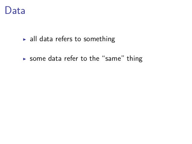 """Data  ▶ all data refers to something  ▶ some data refer to the """"same"""" thing  ▶ Linked Data makes true sense only with data..."""