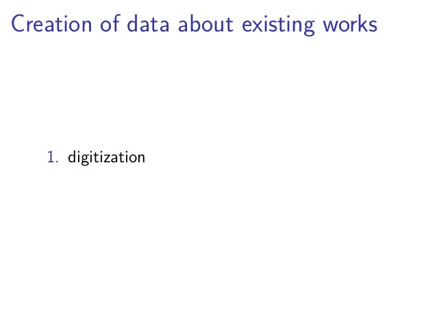 creation of data about existing works  1. digitization  2. connections