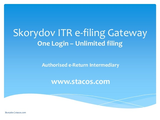 Skorydov ITR e-filing Gateway One Login – Unlimited filing Authorised e-Return Intermediary www.stacos.com Skorydov | stac...