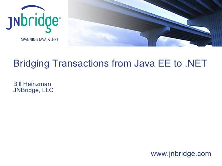 Bridging Transactions from Java EE to .NET  Bill Heinzman JNBridge, LLC www.jnbridge.com