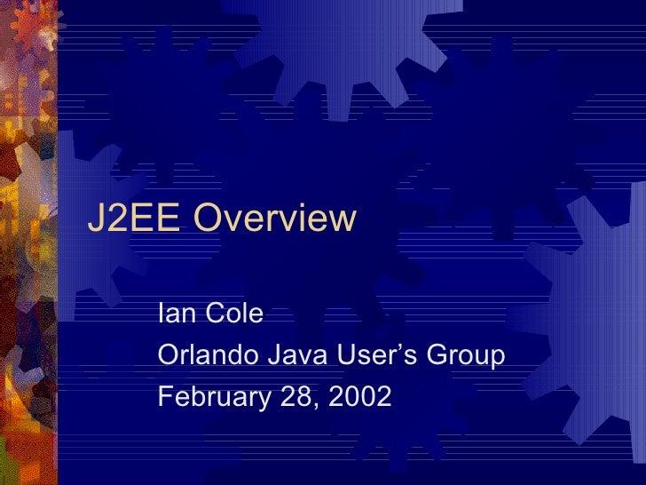 J2EE Overview Ian Cole Orlando Java User's Group February 28, 2002