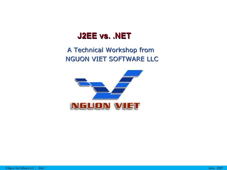 J2EE vs. .NET A Technical Workshop from  NGUON VIET SOFTWARE LLC