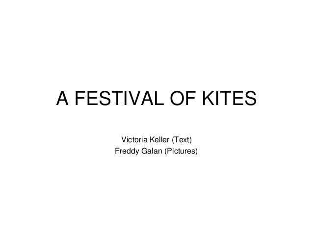 A FESTIVAL OF KITES Victoria Keller (Text) Freddy Galan (Pictures)
