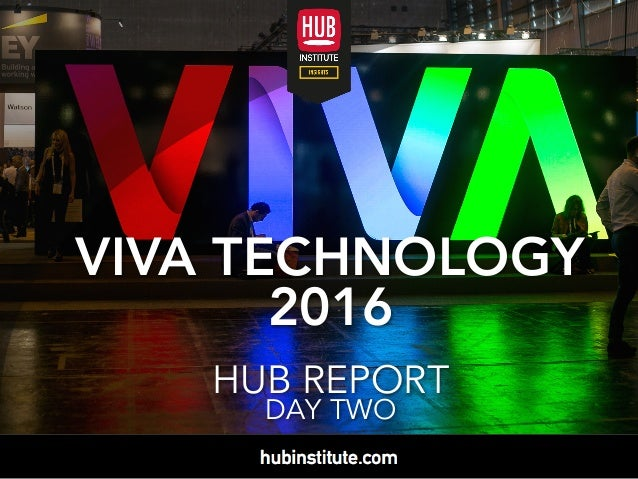 VIVA TECHNOLOGY 2016 HUB REPORT DAY TWO