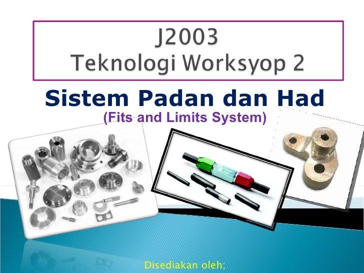 Sistem Padan dan Had Disediakan oleh; NORAZIAH BINTI ABDUL AZIZ (Fits and Limits System)