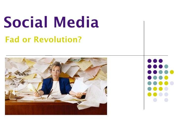 Social Media Fad or Revolution?