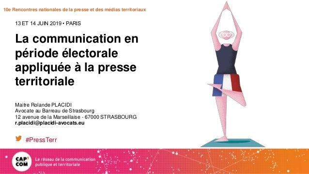 10e Rencontres nationales de la presse et des médias territoriaux La communication en période électorale appliquée à la pr...