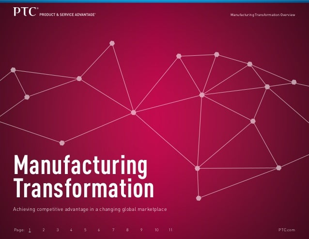 Manufacturing Transformation Overview  Manufacturing Transformation Achieving competitive advantage in a changing global m...