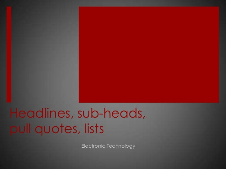 Headlines, sub-heads,pull quotes, lists           Electronic Technology