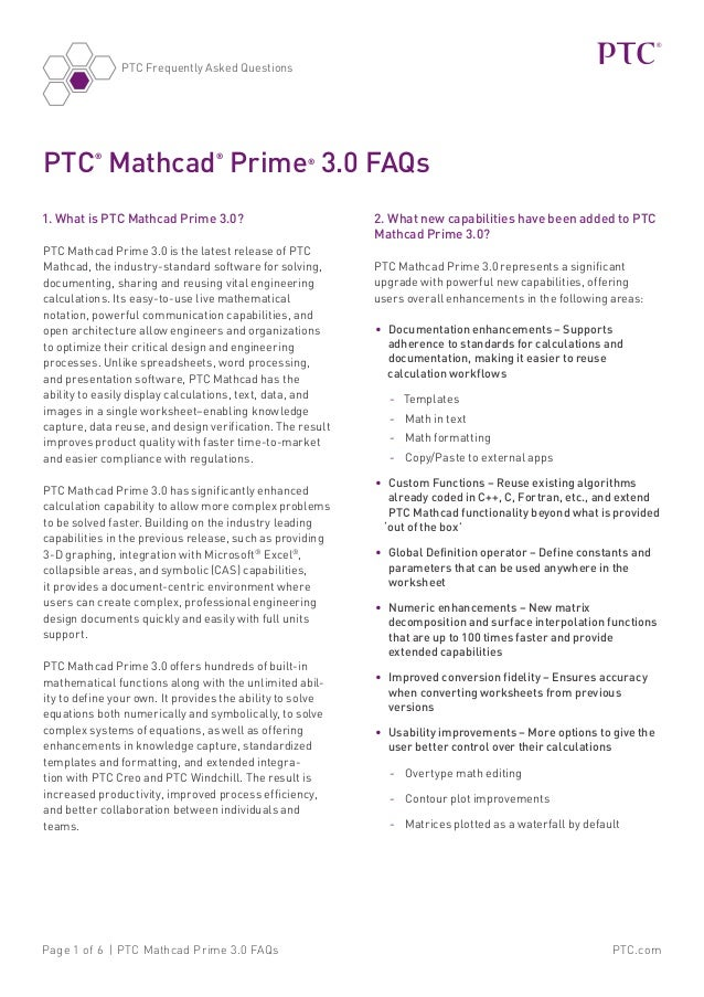 PTC.comPage 1 of 6 | PTC Mathcad Prime 3.0 FAQs PTC Frequently Asked Questions 1. What is PTC Mathcad Prime 3.0? PTC Mathc...