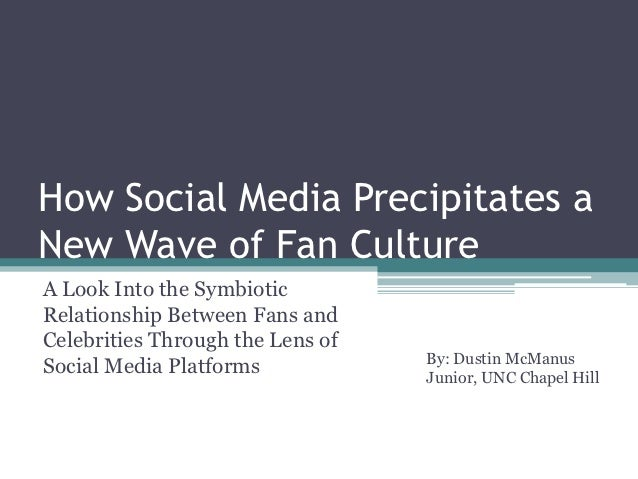 How Social Media Precipitates aNew Wave of Fan CultureA Look Into the SymbioticRelationship Between Fans andCelebrities Th...
