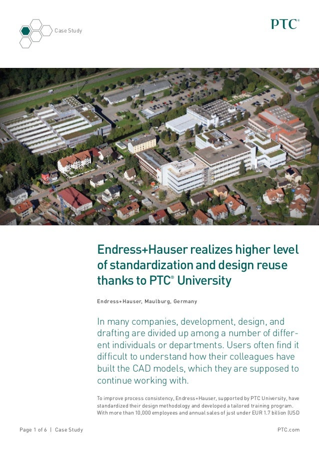Case Study  Endress+Hauser realizes higher level of standardization and design reuse thanks to PTC University ®  Endress+H...