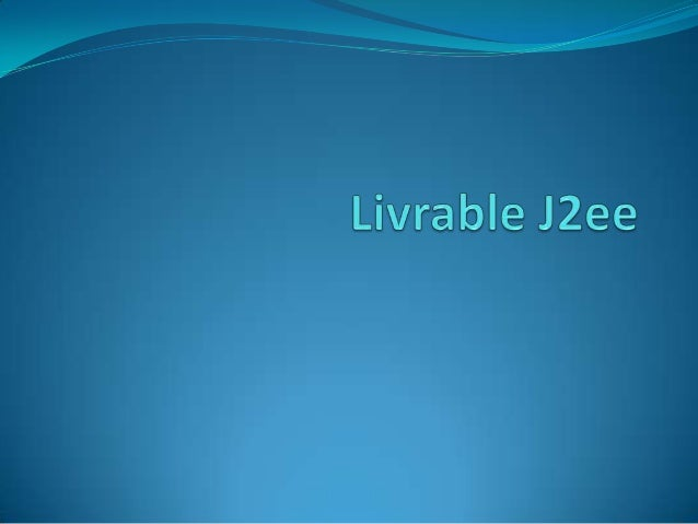 Sommaire1.   Qu'est ce qu'un livrable J2ee2.   Livraison EAR3.   Livraison WAR4.   Livraison JAR /EJB5.   Livraison JAR/Cl...