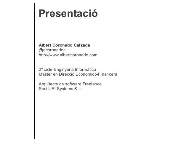 PresentacióAlbert Coronado Calzada@acoronadochttp://www.albertcoronado.com2º cicle Enginyeria InformàticaMaster en Direcci...