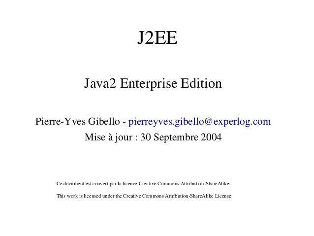 J2EE Java2EnterpriseEdition PierreYvesGibellopierreyves.gibello@experlog.com Miseàjour:30Septembre2004 Cedoc...
