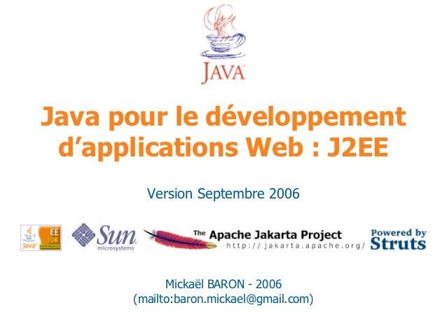 Java pour le développement d'applications Web : J2EE        Version Septembre 2006            Mickaël BARON - 2006      (m...