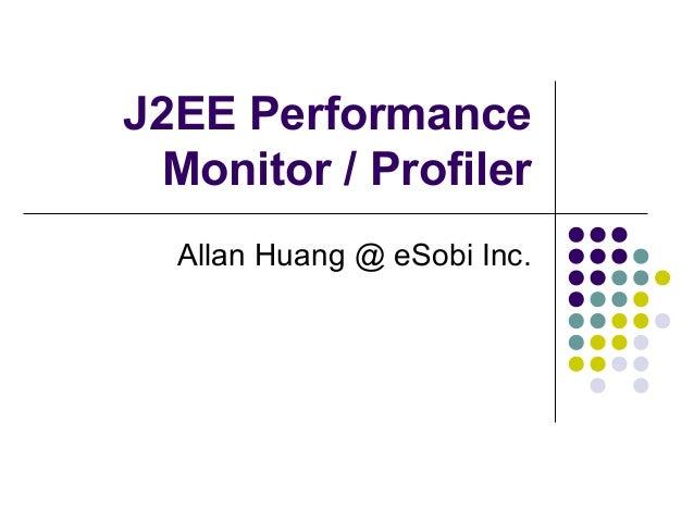 J2EE Performance Monitor / Profiler Allan Huang @ eSobi Inc.