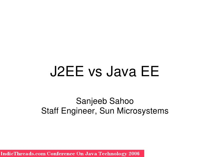 J2EE vs Java EE              Sanjeeb Sahoo     Staff Engineer, Sun Microsystems