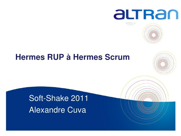 Hermes RUP à Hermes Scrum  Soft-Shake 2011  Alexandre Cuva                            1