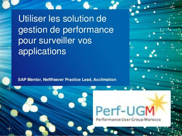 Utiliser les solution de gestion de performance pour surveiller vos applications SAP Mentor, NetWeaver Practice Lead, Accl...