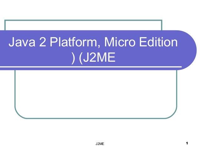 Java 2 Platform, Micro Edition           ( (J2ME               J2ME              1