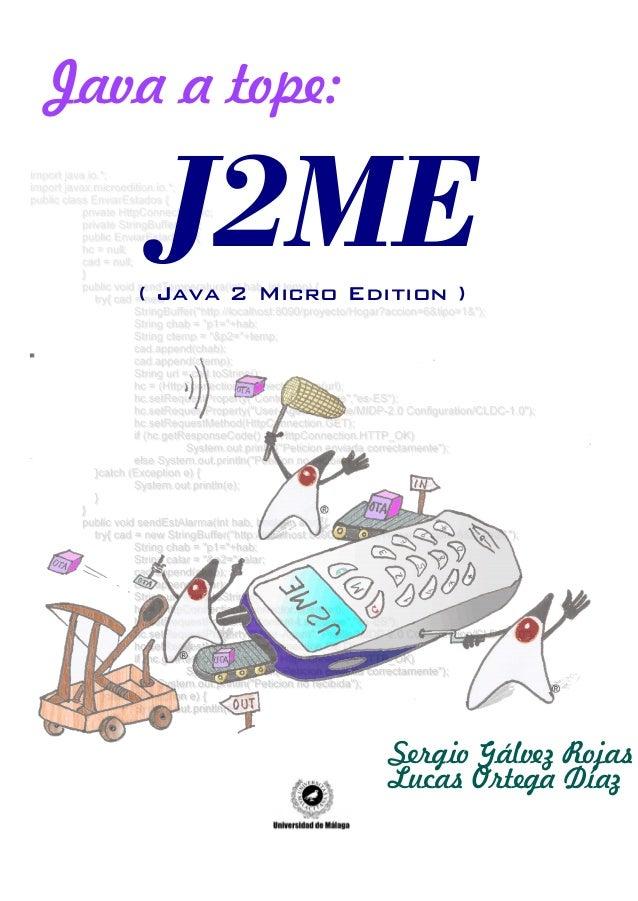 Java a tope: J2ME( Java 2 Micro Edition ) Sergio Gálvez Rojas Lucas Ortega Díaz
