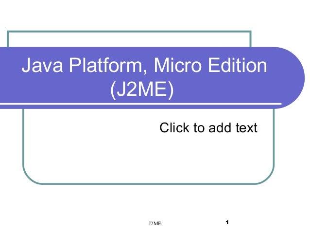 Java Platform, Micro Edition (J2ME) Click to add text  J2ME  1