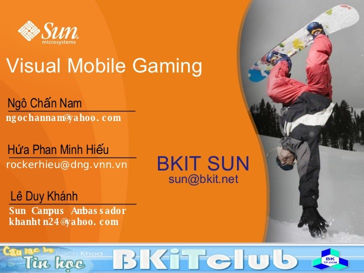 Visual Mobile Gaming Lê Duy Khánh Sun Campus Ambassador [email_address] BKIT SUN [email_address] Ngô Chấn Nam [email_addre...