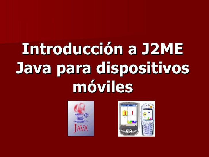 Introducción a J2ME Java para dispositivos móviles
