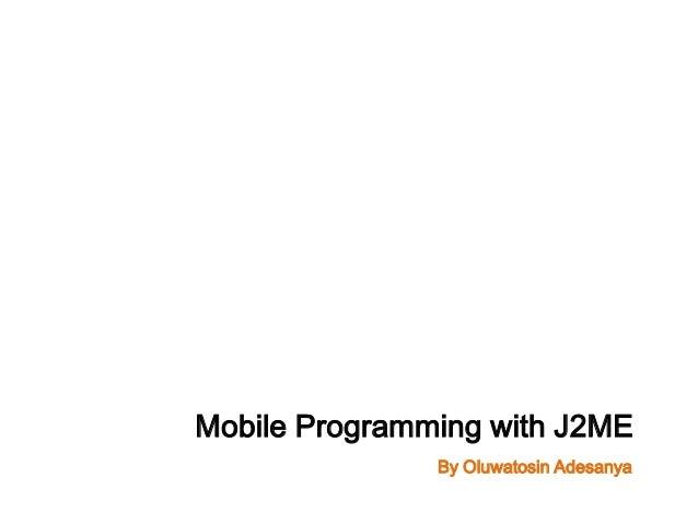 Mobile Programming with J2ME               By Oluwatosin Adesanya