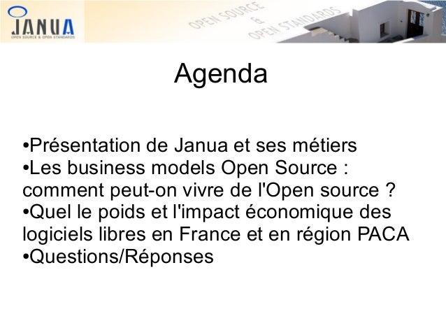 Agenda Présentation de Janua et ses métiers ●Les business models Open Source : comment peut-on vivre de l'Open source ? ●Q...