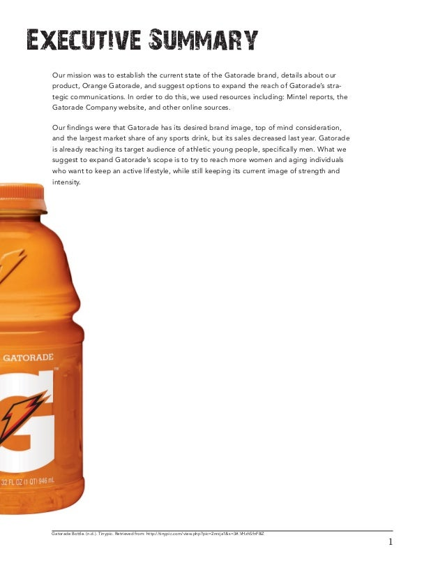 gatorade executive summary Summary brand marketer with expertise in strategy, operations, and creative  excellence  i lead the creative marketing agenda for the gatorade business   served as the president of section i, as an executive committee member of the.