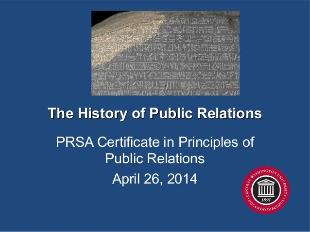 The History of Public RelationsThe History of Public Relations PRSA Certificate in Principles of Public Relations April 26...
