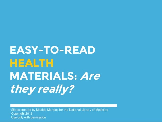 EASY-TO-READ HEALTH MATERIALS: Are they really? Slides created by Miraida Morales for the National Library of Medicine Cop...