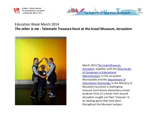 Education Week March 2014  The other is me - Telematic Treasure Hunt at the Israel Museum, Jerusalem  March 2014 The Israe...