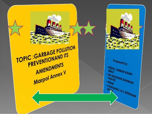 MARPOL - Amendments to Annex V 3rd October 2012Introduction New MARPOL Annex V requirements regarding the disposal of garb...