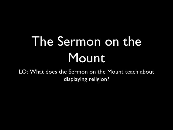 The Sermon on the Mount <ul><li>LO: What does the Sermon on the Mount teach about displaying religion? </li></ul>