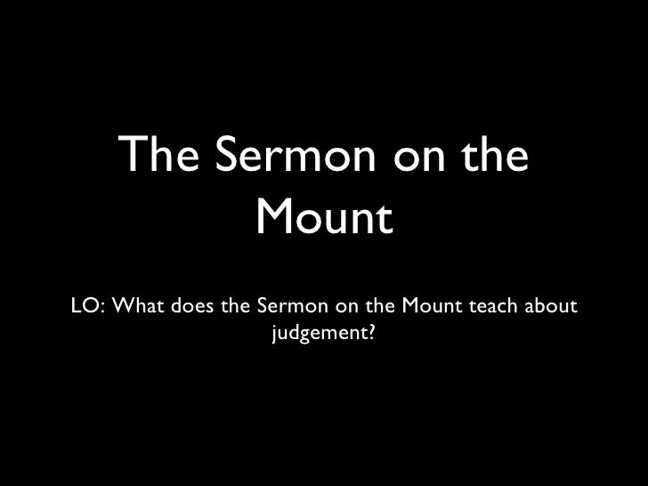 The Sermon on the Mount <ul><li>LO: What does the Sermon on the Mount teach about judgement? </li></ul>