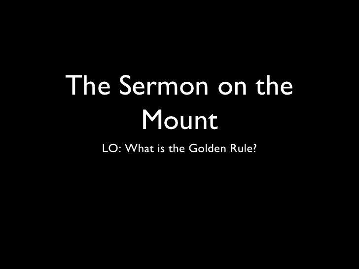 The Sermon on the Mount <ul><li>LO: What is the Golden Rule? </li></ul>