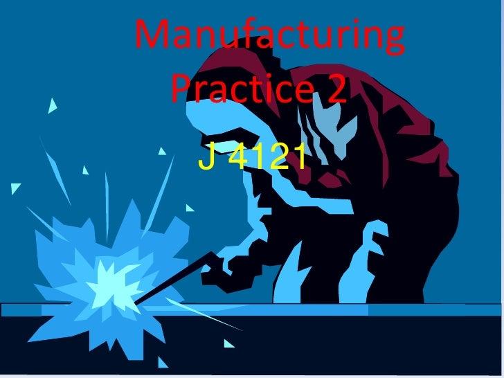 Manufacturing Practice 2   J 4121