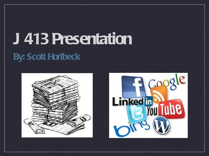 J 413 PresentationBy: Scott Horlbeck