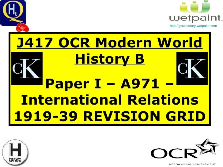 J417 OCR Modern World History B Paper I – A971 – International Relations 1919-39 REVISION GRID http://gcsehistory.wetpaint...